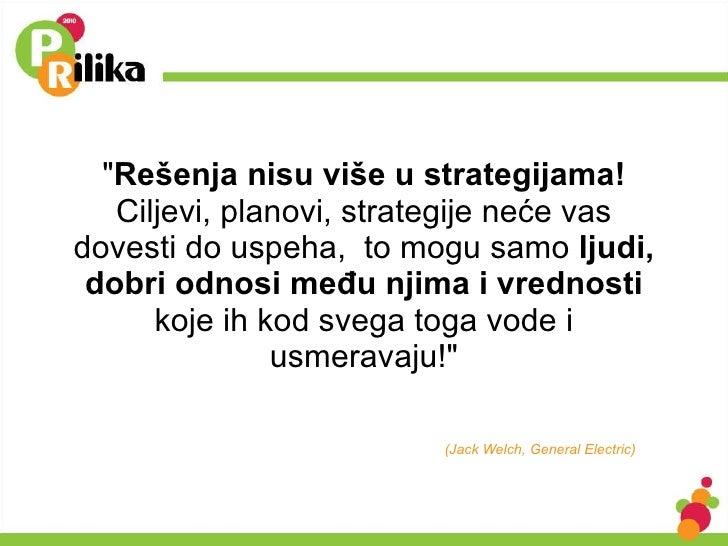 """"""" Rešenja nisu više u strategijama!  Ciljevi, planovi, strategije neće vas dovesti do uspeha,  to mogu samo  ljudi, d..."""