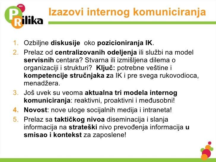 Izazovi internog komuniciranja <ul><li>Ozbiljne  diskusije  oko  pozicioniranja IK . </li></ul><ul><li>Prelaz od  centrali...