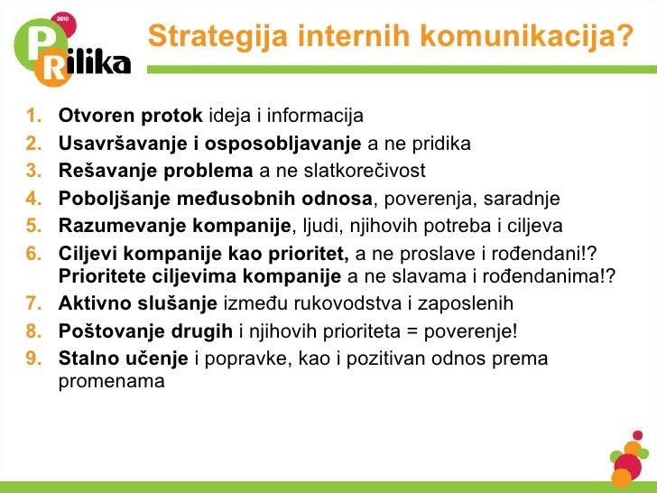 Strategija internih komunikacija? <ul><li>Otvoren protok  ideja i informacija </li></ul><ul><li>Usavršavanje i osposobljav...