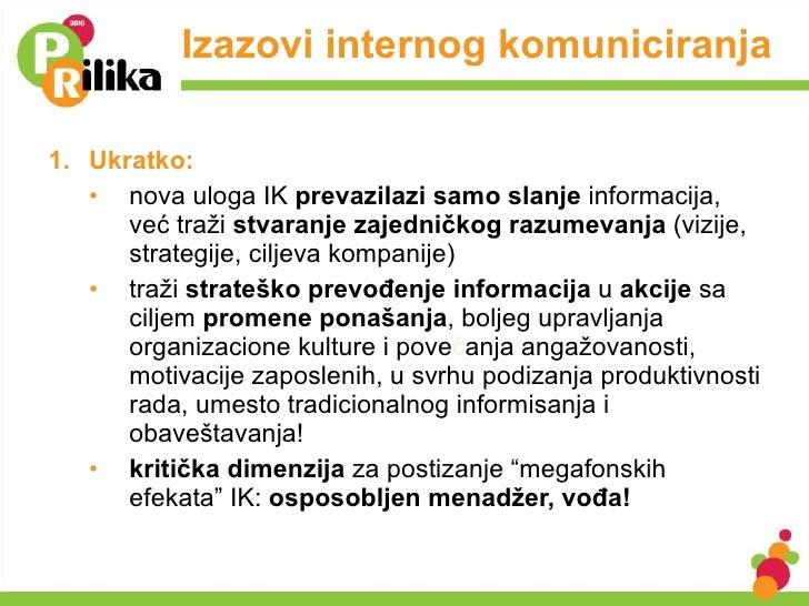 Izazovi internog komuniciranja  <ul><li>Ukratko: </li></ul><ul><ul><li>nova uloga IK  prevazilazi samo slanje  informacija...