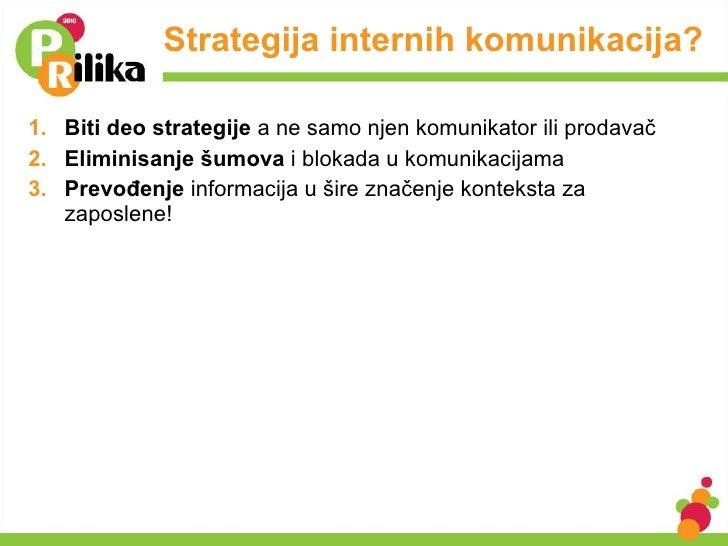 Strategija internih komunikacija? <ul><li>Biti deo strategije  a ne samo njen komunikator ili prodavač  </li></ul><ul><li>...