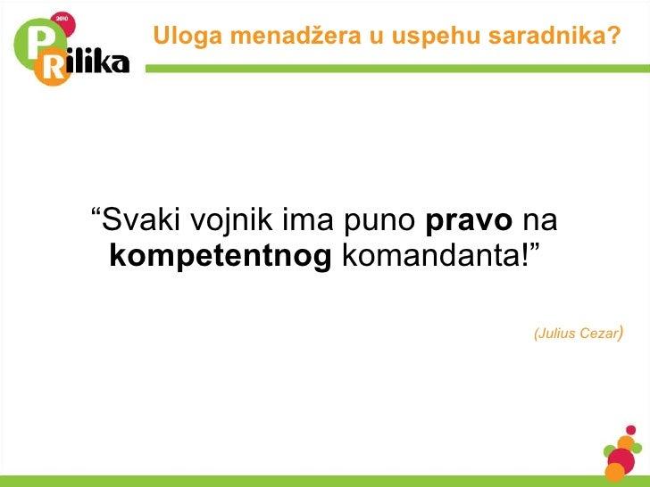 """<ul><li>"""" Svaki vojnik ima puno  pravo  na  kompetentnog  komandanta!"""" </li></ul><ul><li>(Julius Cezar ) </li></ul>Uloga m..."""