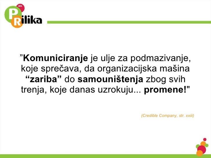 """"""" Komuniciranje  je ulje za podmazivanje, koje sprečava, da organizacijska mašina  """"zariba""""  do  samouništenja  zbog svih ..."""