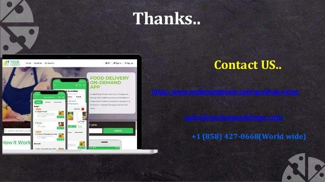 Thanks.. Contact US.. https://www.ondemandclone.com/grubhub-clone/ sales@ondemandclone.com +1 (858) 427-0668(World wide)