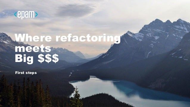 1CONFIDENTIAL Where refactoring meets Big $$$ First steps