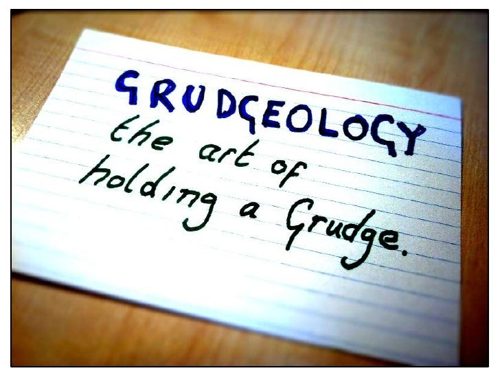 Grudgeology - The Art of Holding A Grudge