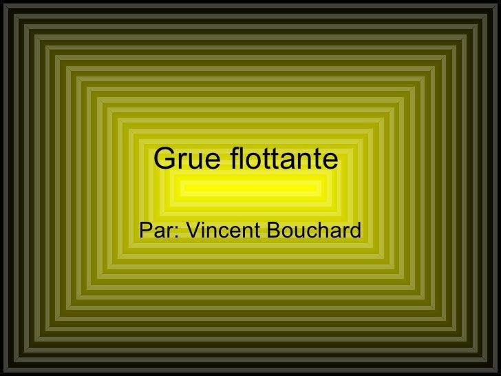 Grue flottante  Par: Vincent Bouchard