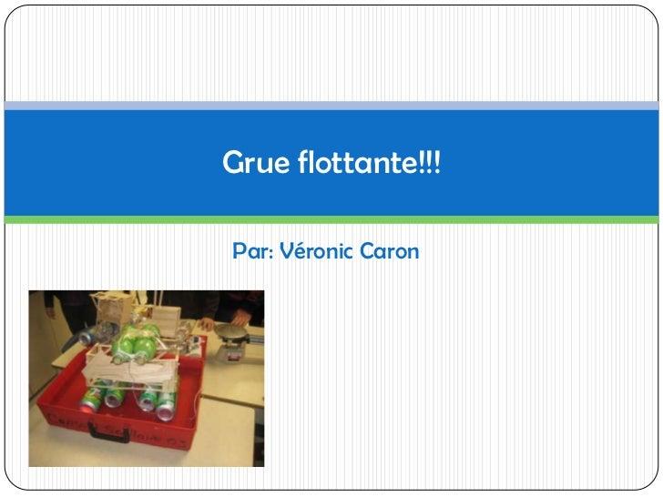 Par: Véronic Caron<br />Grue flottante!!!<br />