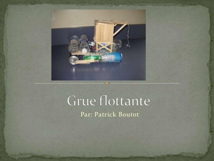 Grue flottante <br />Par: Patrick Boutot<br />