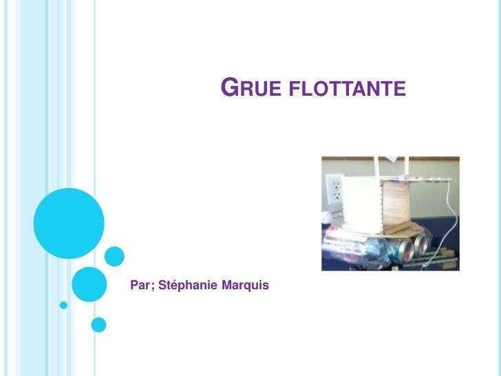 Grue flottante <br />Par; Stéphanie Marquis <br />