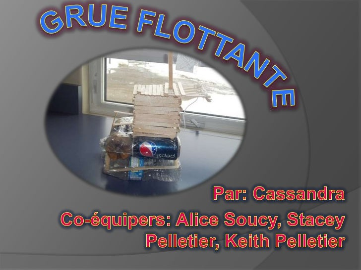 Grue Flottante<br />Par: Cassandra<br />Co-équipers: Alice Soucy, Stacey Pelletier, Keith Pelletier<br />