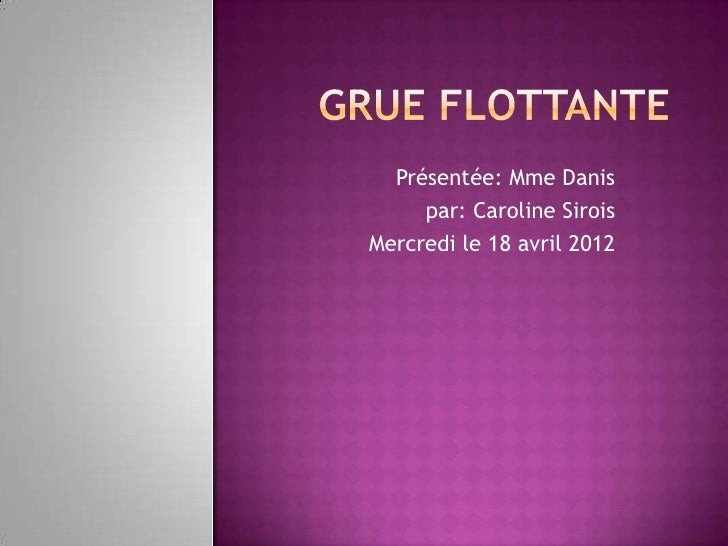 Présentée: Mme Danis     par: Caroline SiroisMercredi le 18 avril 2012