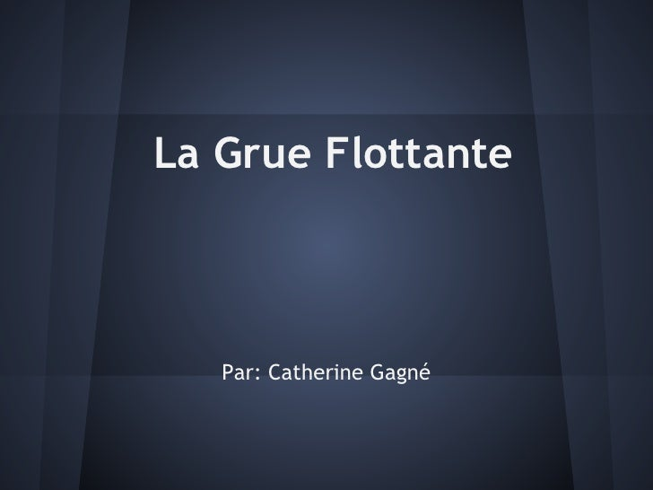 La Grue Flottante   Par: Catherine Gagné