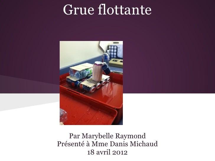 Grue flottante   Par Marybelle RaymondPrésenté à Mme Danis Michaud         18 avril 2012