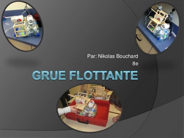 Grue flottante<br />Par: Nikolas Bouchard<br />8e<br />