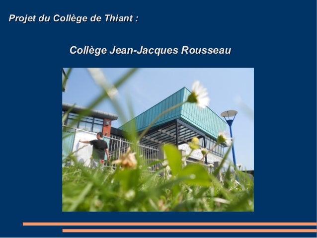 Projet du Collège de Thiant:Projet du Collège de Thiant: Collège Jean-Jacques RousseauCollège Jean-Jacques Rousseau