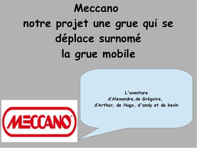 MeccanoMeccano notre projet une grue qui senotre projet une grue qui se déplace surnomédéplace surnomé la grue mobilela gr...