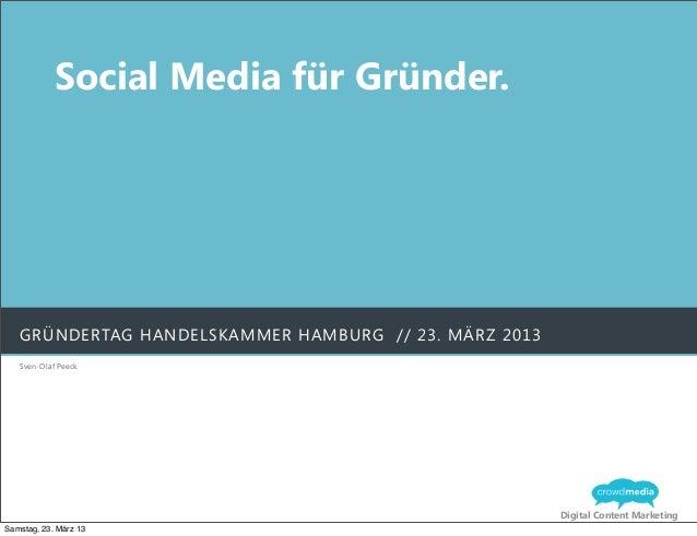 Social Media für Gründer.   GRÜNDERTAG HANDELSKAMMER HAMBURG // 23. MÄRZ 2013   Sven-Olaf Peeck                           ...