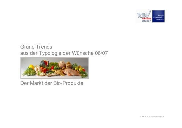 a hubert burda media company Grüne Trends aus der Typologie der Wünsche 06/07 Der Markt der Bio-Produkte