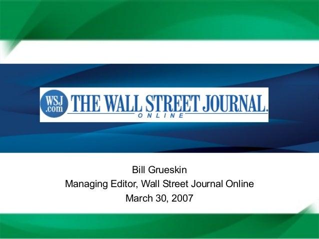 Bill Grueskin Managing Editor, Wall Street Journal Online March 30, 2007