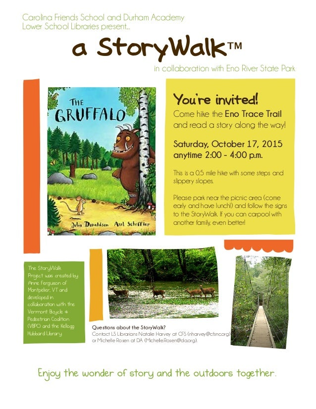 a StoryWalk™ Carolina Friends School and Durham Academy Lower School Libraries present... in collaboration with Eno River ...