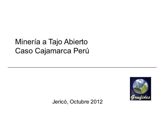Minería a Tajo AbiertoCaso Cajamarca Perú           Jericó, Octubre 2012