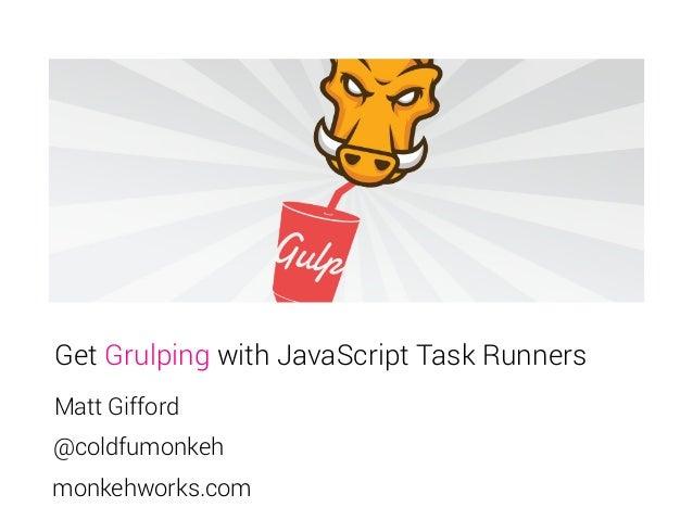 Get Grulping with JavaScript Task Runners Matt Gifford @coldfumonkeh monkehworks.com