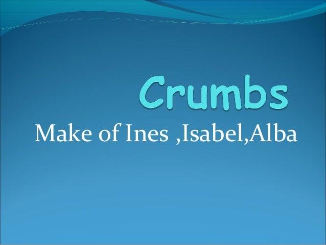 Make of Ines ,Isabel,Alba
