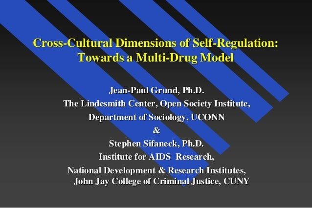 Cross-Cultural Dimensions of Self-Regulation: Towards a Multi-Drug Model Jean-Paul Grund, Ph.D. The Lindesmith Center, Ope...
