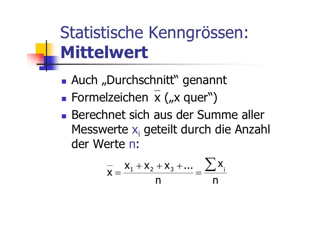 """Statistische Kenngrössen:Mittelwert Auch """"Durchschnitt"""" genannt Formelzeichen⎯x (""""x quer"""") Berechnet sich aus der Summe al..."""