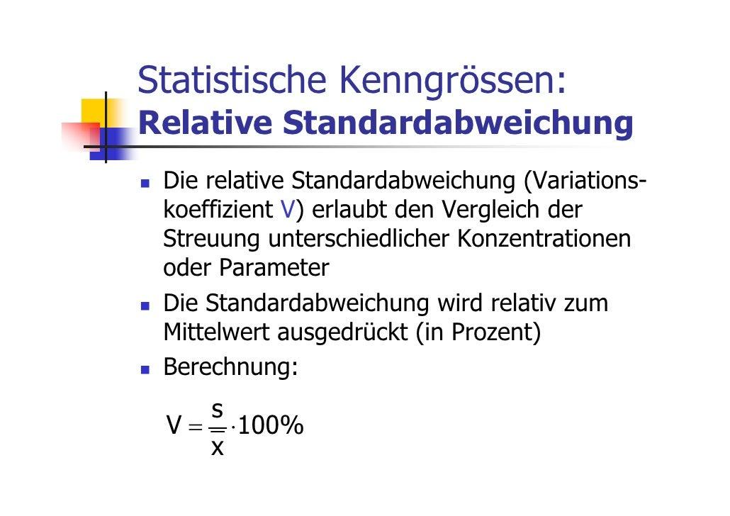 Statistische Kenngrössen:Relative Standardabweichung Die relative Standardabweichung (Variations- koeffizient V) erlaubt d...