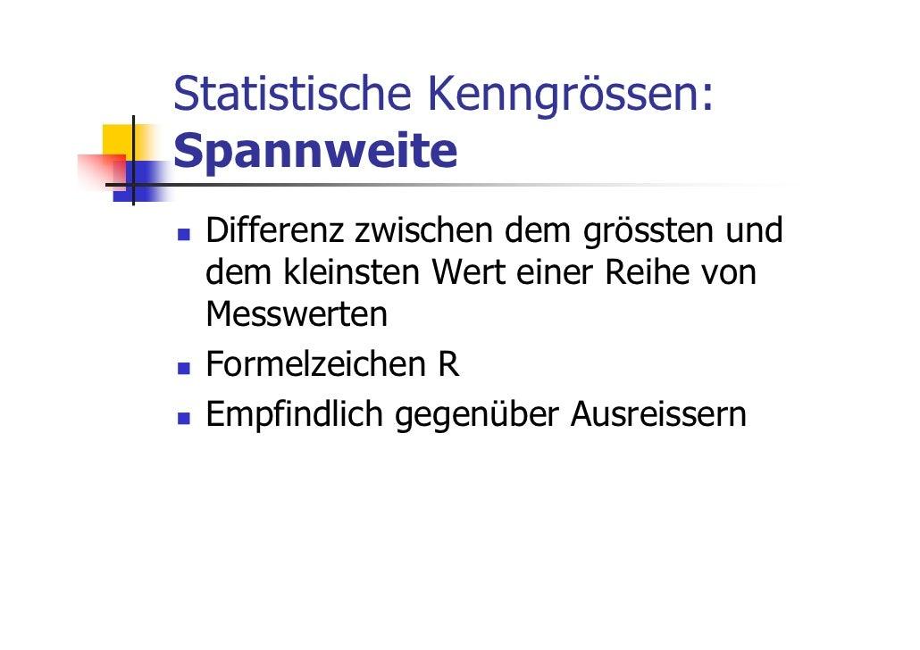 Statistische Kenngrössen:Spannweite Differenz zwischen dem grössten und dem kleinsten Wert einer Reihe von Messwerten Form...