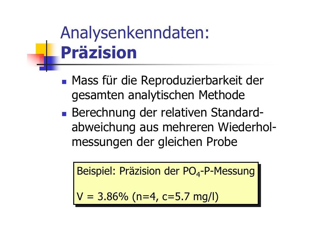 Analysenkenndaten:Präzision Mass für die Reproduzierbarkeit der gesamten analytischen Methode Berechnung der relativen Sta...