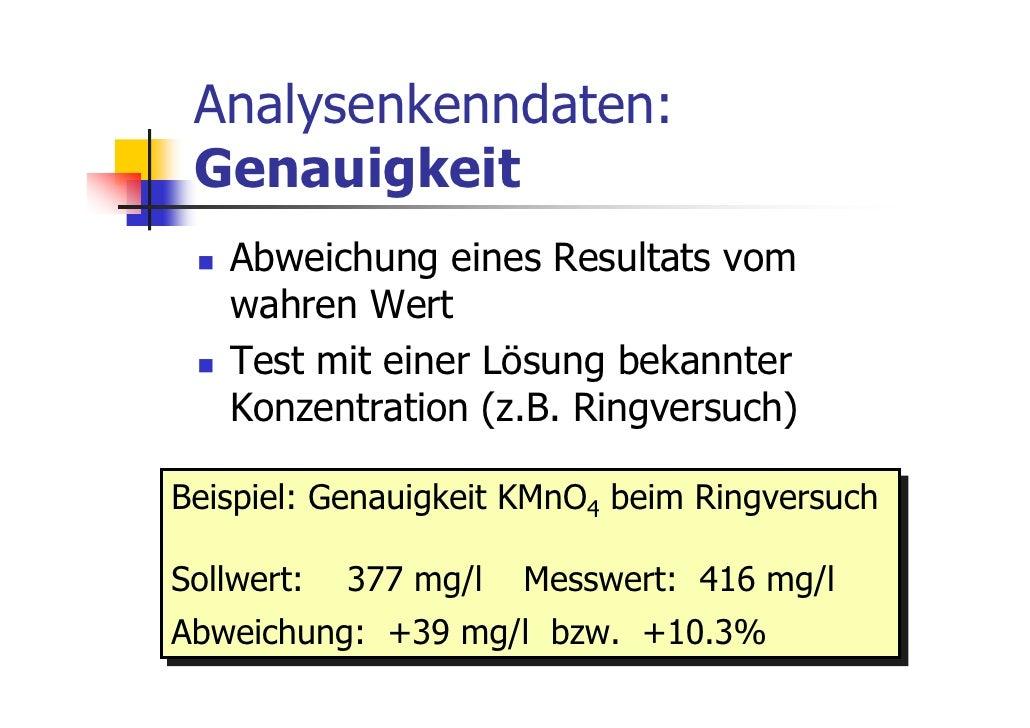 Analysenkenndaten: Genauigkeit   Abweichung eines Resultats vom   wahren Wert   Test mit einer Lösung bekannter   Konzentr...