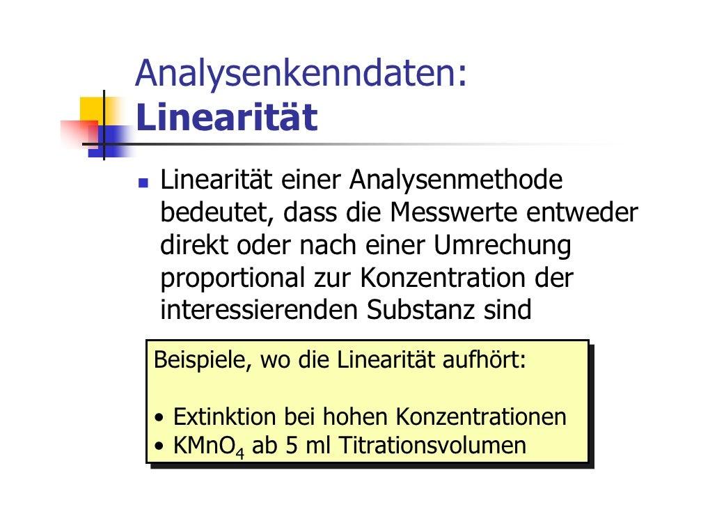 Analysenkenndaten:Linearität Linearität einer Analysenmethode bedeutet, dass die Messwerte entweder direkt oder nach einer...