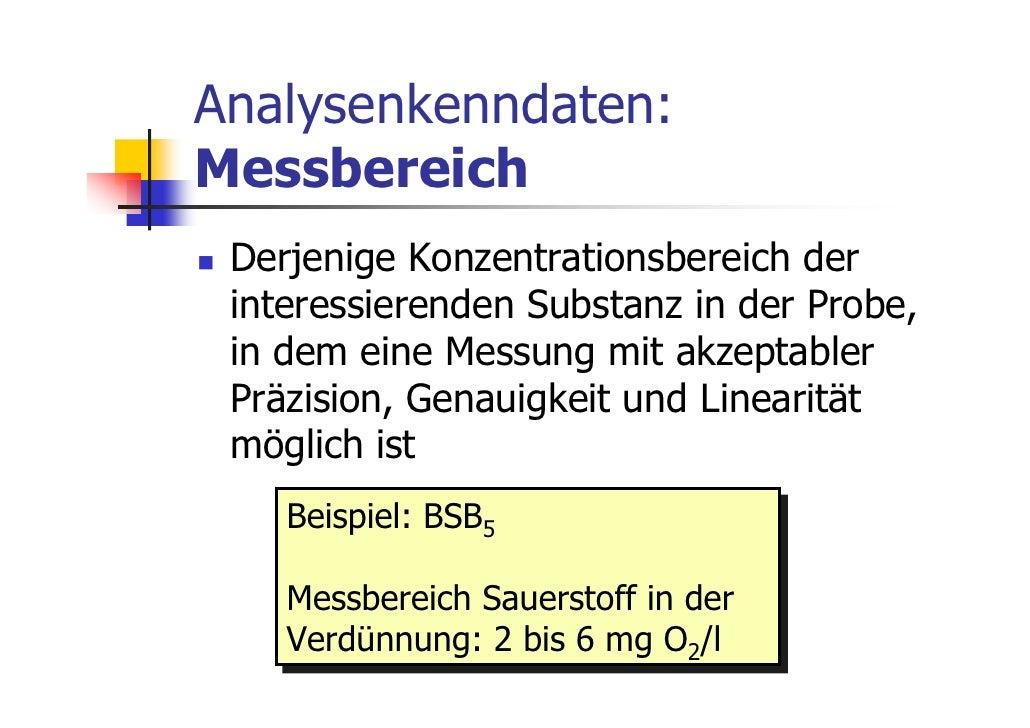 Analysenkenndaten:Messbereich Derjenige Konzentrationsbereich der interessierenden Substanz in der Probe, in dem eine Mess...