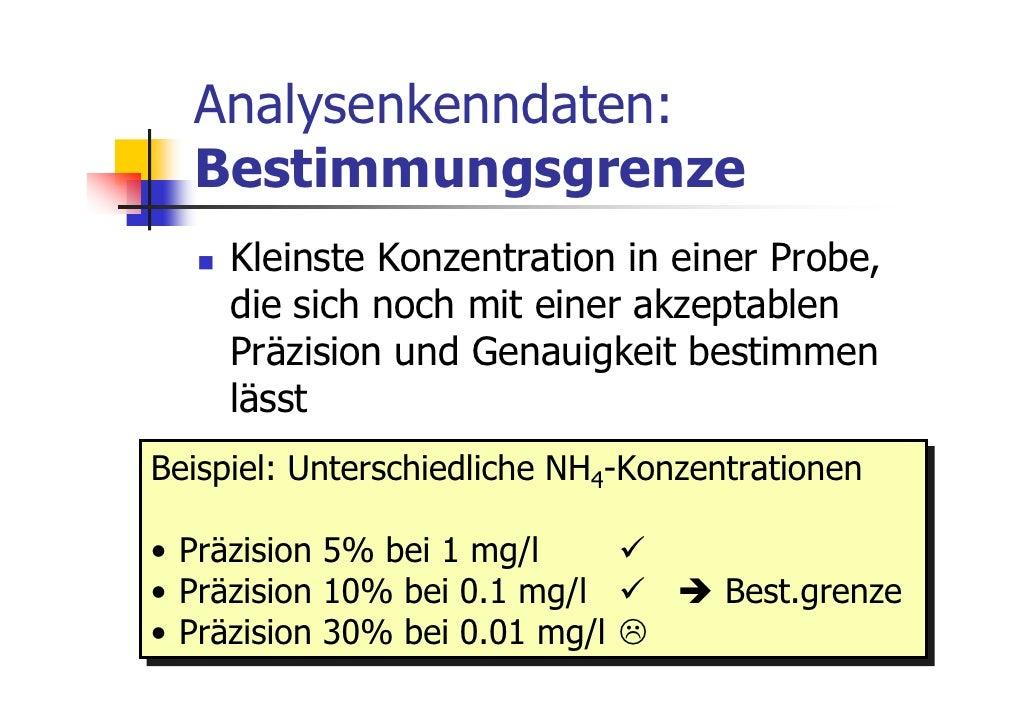 Analysenkenndaten:  Bestimmungsgrenze     Kleinste Konzentration in einer Probe,     die sich noch mit einer akzeptablen  ...