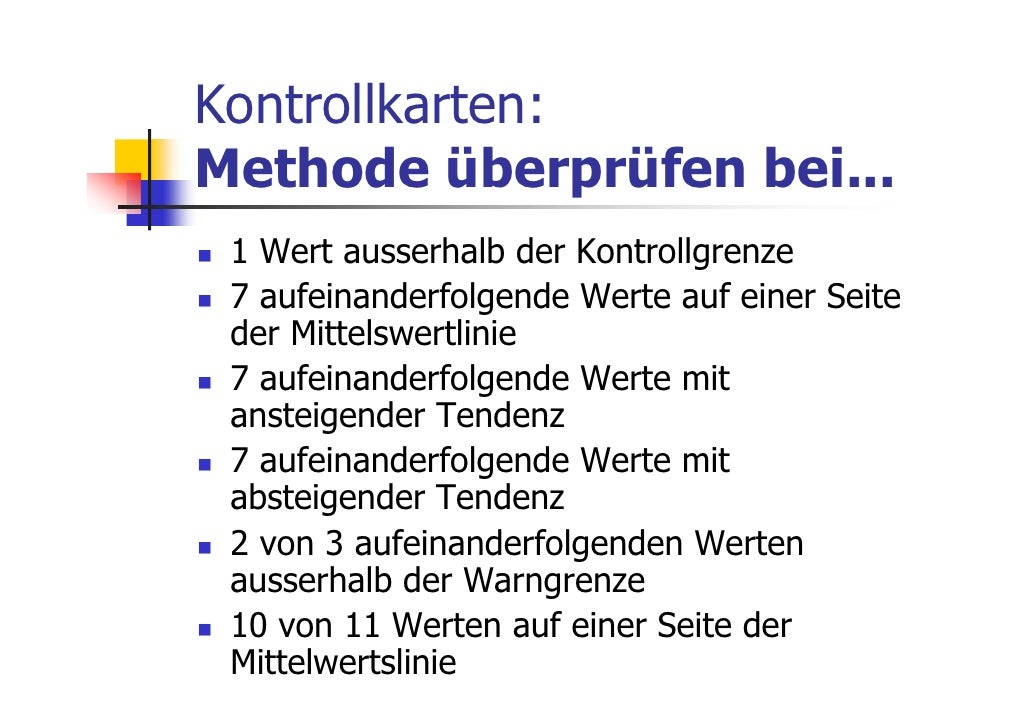 Kontrollkarten:Methode überprüfen bei... 1 Wert ausserhalb der Kontrollgrenze 7 aufeinanderfolgende Werte auf einer Seite ...
