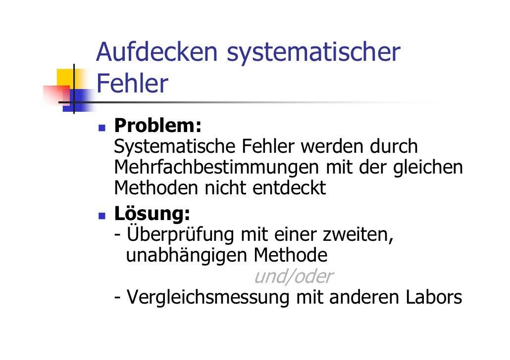 Aufdecken systematischerFehler Problem: Systematische Fehler werden durch Mehrfachbestimmungen mit der gleichen Methoden n...