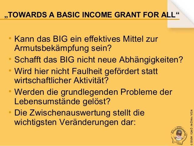 • Kann das BIG ein effektives Mittel zur Armutsbekämpfung sein? • Schafft das BIG nicht neue Abhängigkeiten? • Wird hier n...