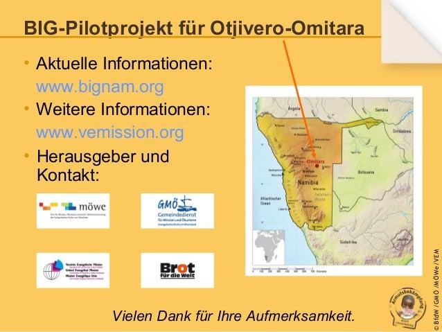 BIG-Pilotprojekt für Otjivero-Omitara  Vielen Dank für Ihre Aufmerksamkeit.  © B fdW /GM Ö /M ÖWe /V EM  • Aktuelle Inform...