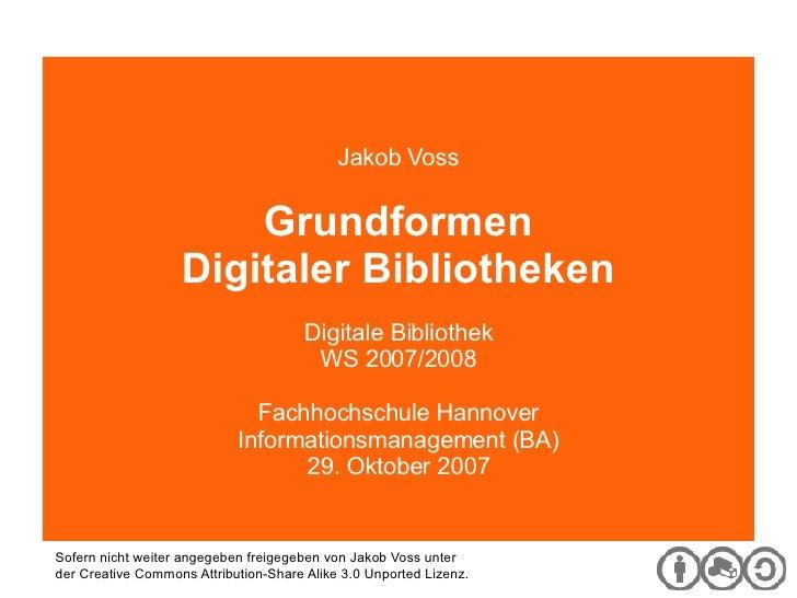 Digitale Bibliothek Jakob Voss Grundformen Digitaler Bibliotheken Digitale Bibliothek WS 2007/2008 Fachhochschule Hannover...
