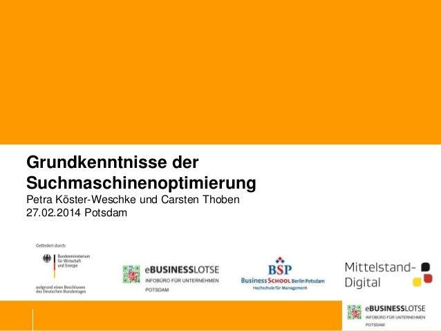 Grundkenntnisse der Suchmaschinenoptimierung Petra Köster-Weschke und Carsten Thoben 27.02.2014 Potsdam