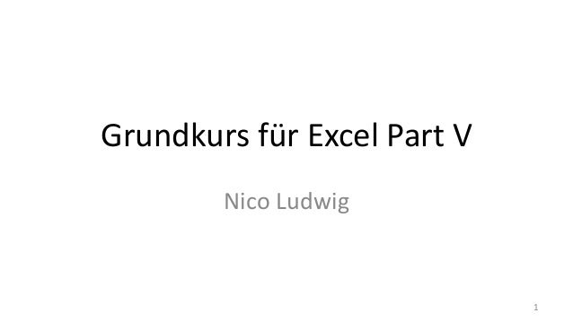 Grundkurs für Excel Part V Nico Ludwig 1
