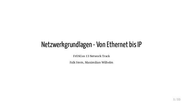 Netzwerkgrundlagen - Von Ethernet bis IP FrOSCon 13 Network Track Falk Stern, Maximilian Wilhelm 1 / 33