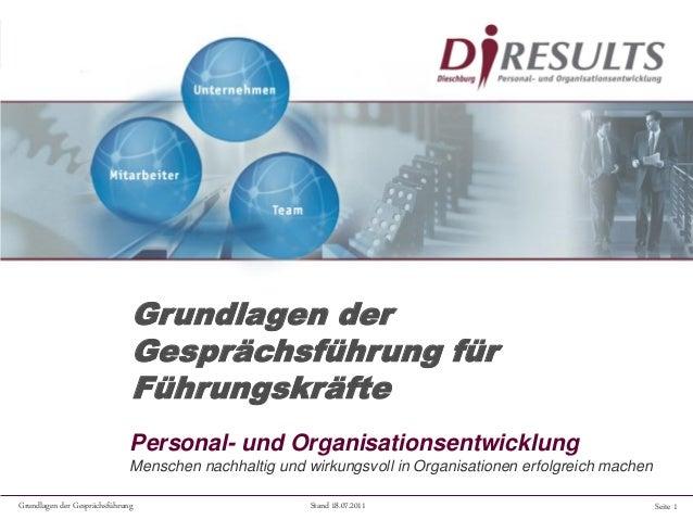 Seite 1Grundlagen der Gesprächsführung Stand 18.07.2011 Personal- und Organisationsentwicklung Menschen nachhaltig und wir...