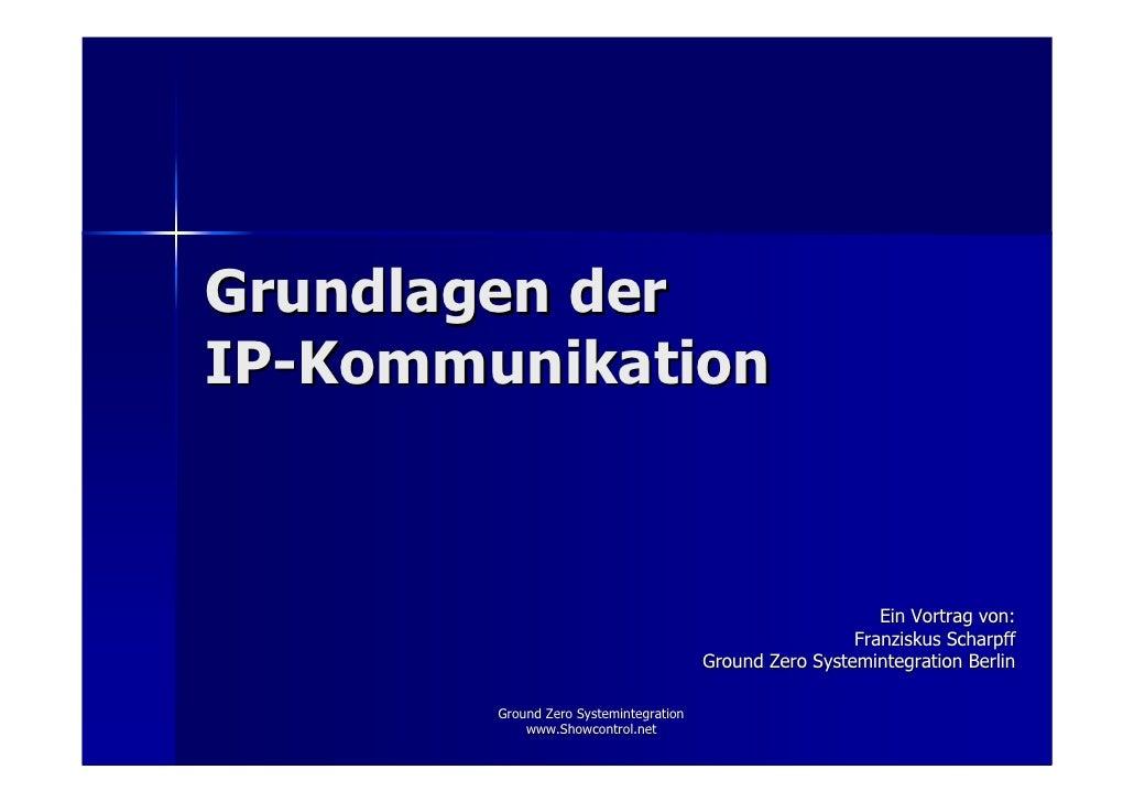 Grundlagen der IP-Kommunikation                                                                Ein Vortrag von:           ...