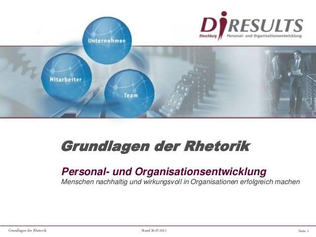 Seite 1Grundlagen der Rhetorik Stand 20.07.2011 Personal- und Organisationsentwicklung Menschen nachhaltig und wirkungsvol...
