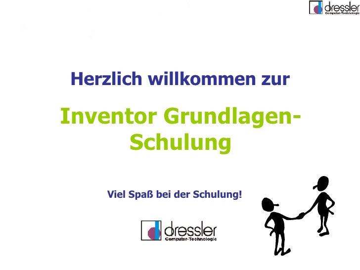 Inventor Grundlagen- Schulung Herzlich willkommen zur Viel Spaß bei der Schulung!