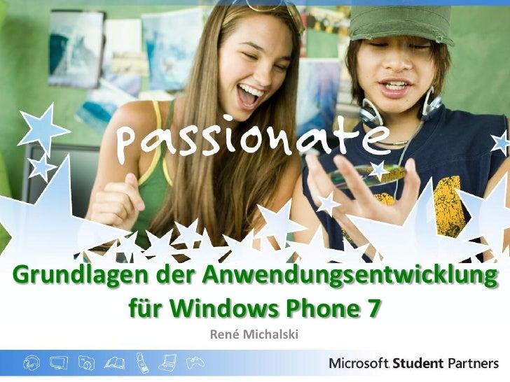 Grundlagen der Anwendungsentwicklung          für Windows Phone 7               René Michalski